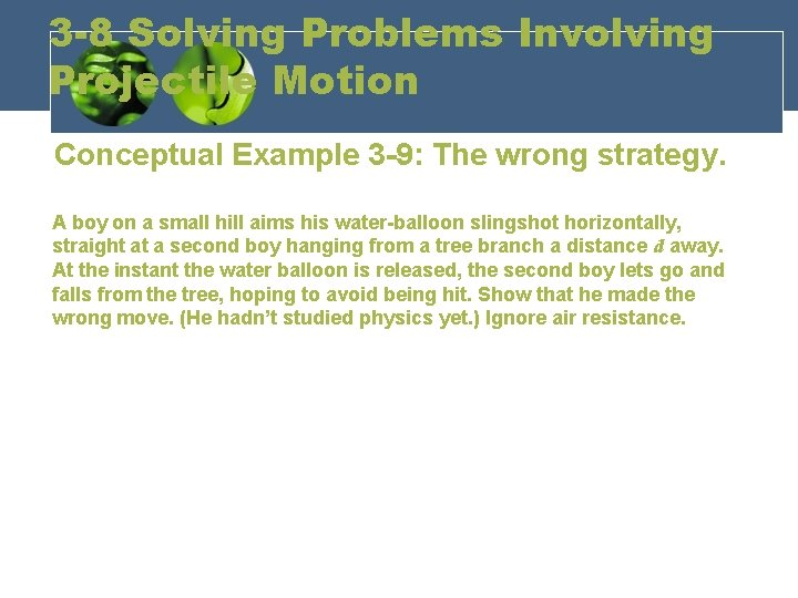 3 -8 Solving Problems Involving Projectile Motion Conceptual Example 3 -9: The wrong strategy.