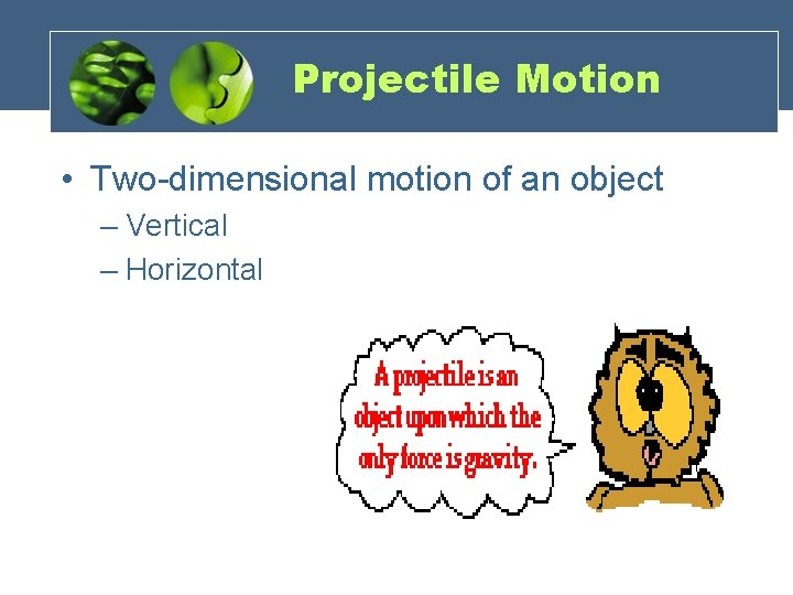 Projectile Motion • Two-dimensional motion of an object – Vertical – Horizontal