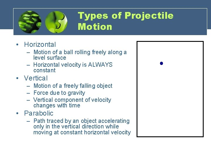 Types of Projectile Motion • Horizontal – Motion of a ball rolling freely along