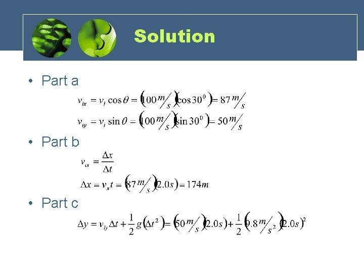 Solution • Part a • Part b • Part c