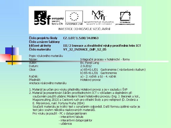 Číslo projektu školy Číslo a název šablony klíčové aktivity Číslo materiálu CZ. 1. 07/1.