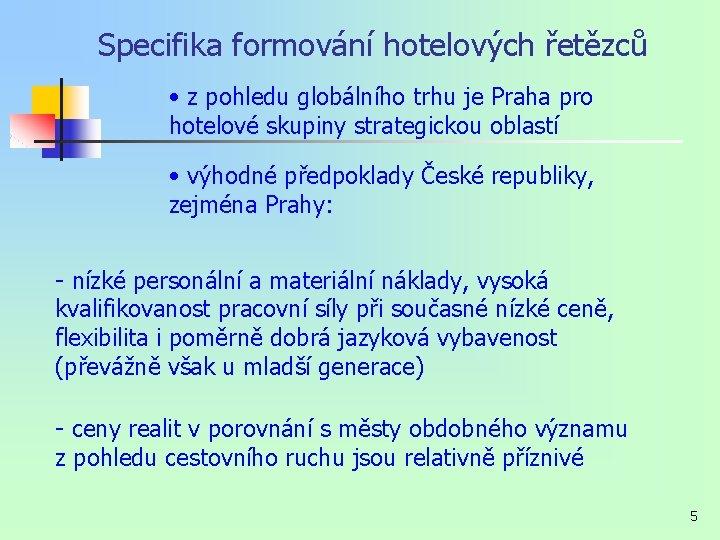 Specifika formování hotelových řetězců • z pohledu globálního trhu je Praha pro hotelové skupiny