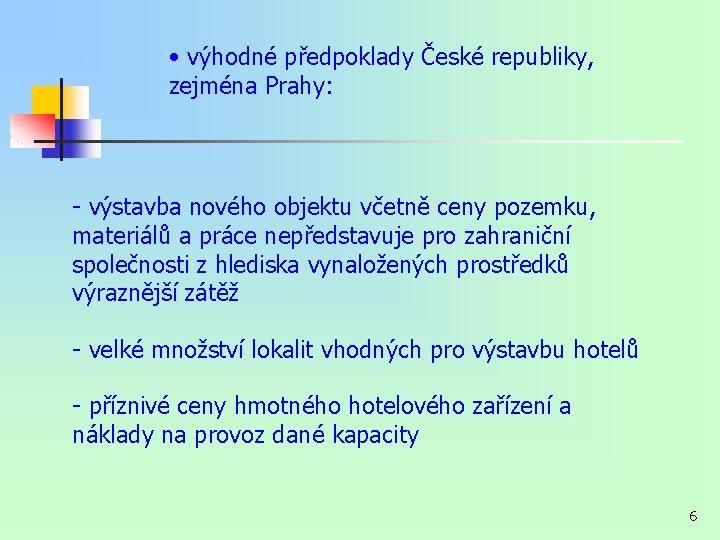 • výhodné předpoklady České republiky, zejména Prahy: - výstavba nového objektu včetně ceny