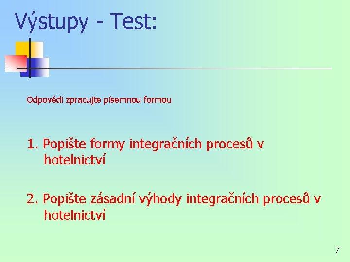 Výstupy - Test: Odpovědi zpracujte písemnou formou 1. Popište formy integračních procesů v hotelnictví