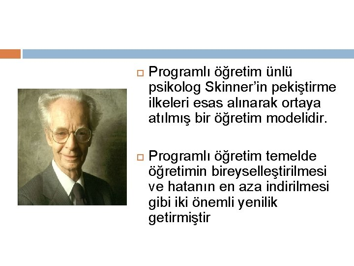 Programlı öğretim ünlü psikolog Skinner'in pekiştirme ilkeleri esas alınarak ortaya atılmış bir öğretim