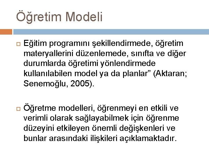 Öğretim Modeli Eğitim programını şekillendirmede, öğretim materyallerini düzenlemede, sınıfta ve diğer durumlarda öğretimi yönlendirmede