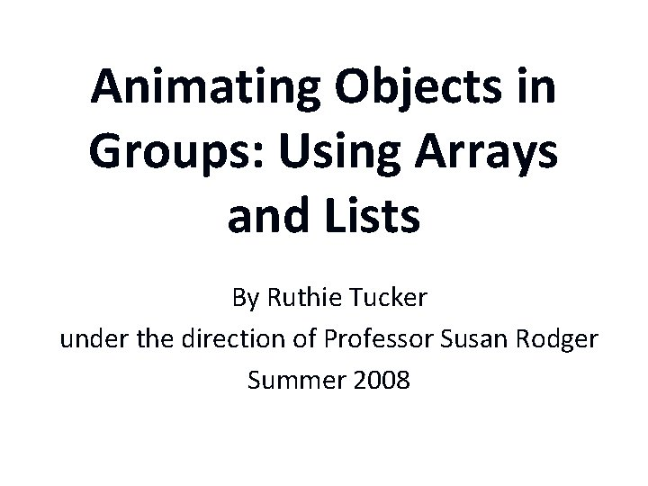 Animating Objects in Groups: Using Arrays and Lists By Ruthie Tucker under the direction
