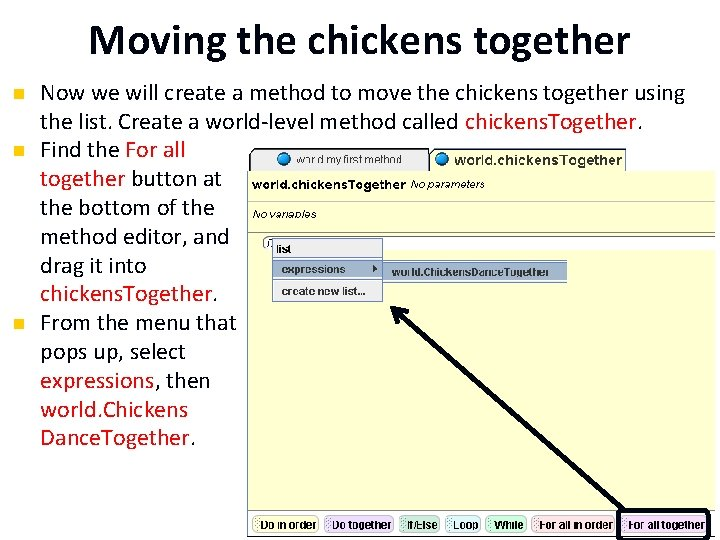 Moving the chickens together n n n Now we will create a method to