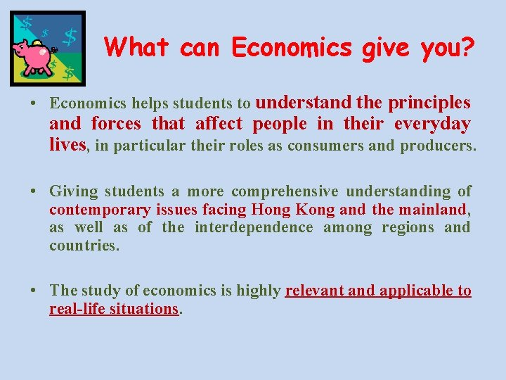 What can Economics give you? • Economics helps students to understand the principles and