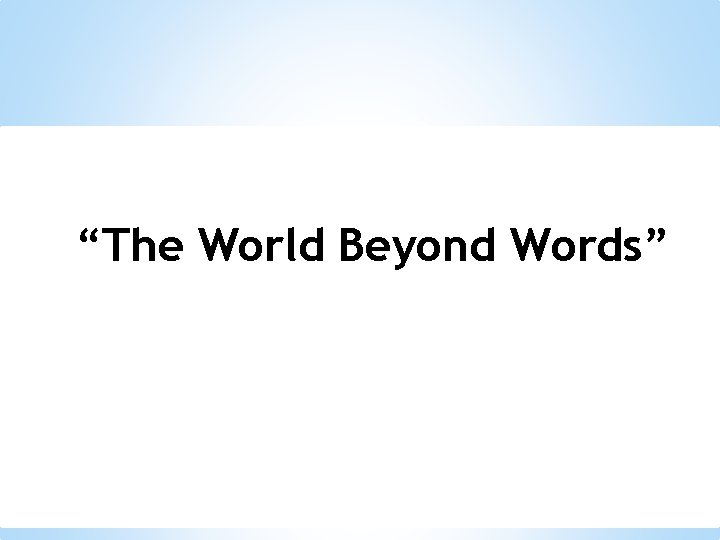 """""""The World Beyond Words"""""""