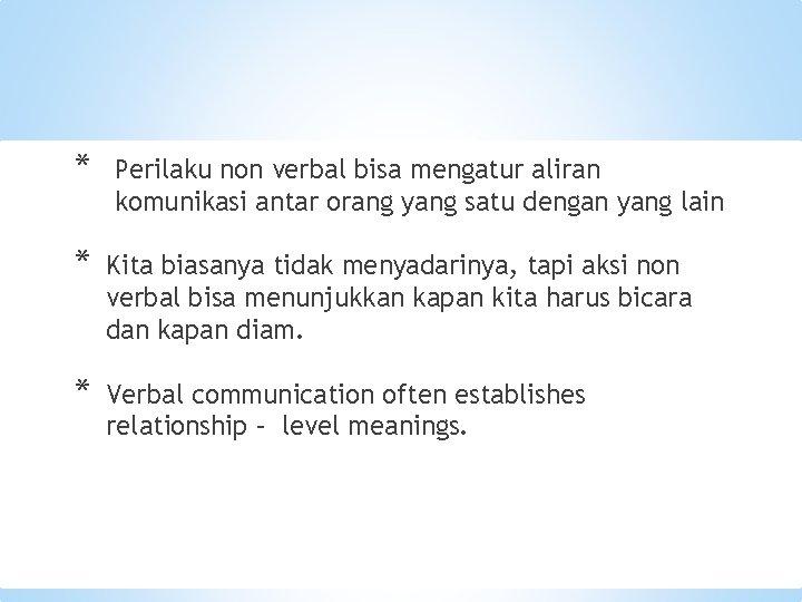 * Perilaku non verbal bisa mengatur aliran komunikasi antar orang yang satu dengan yang