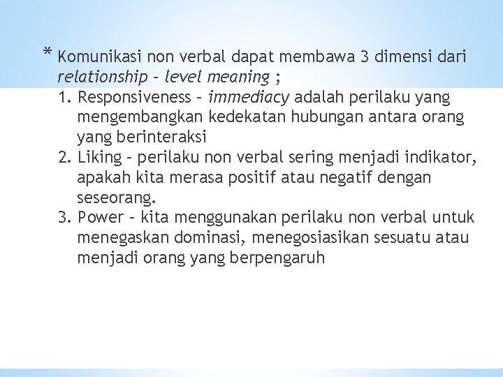 * Komunikasi non verbal dapat membawa 3 dimensi dari relationship – level meaning ;