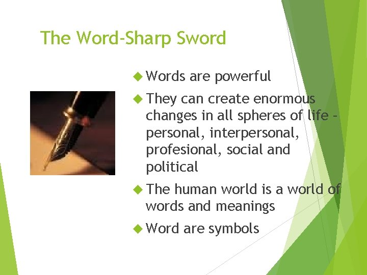 The Word-Sharp Sword Words are powerful They can create enormous changes in all spheres