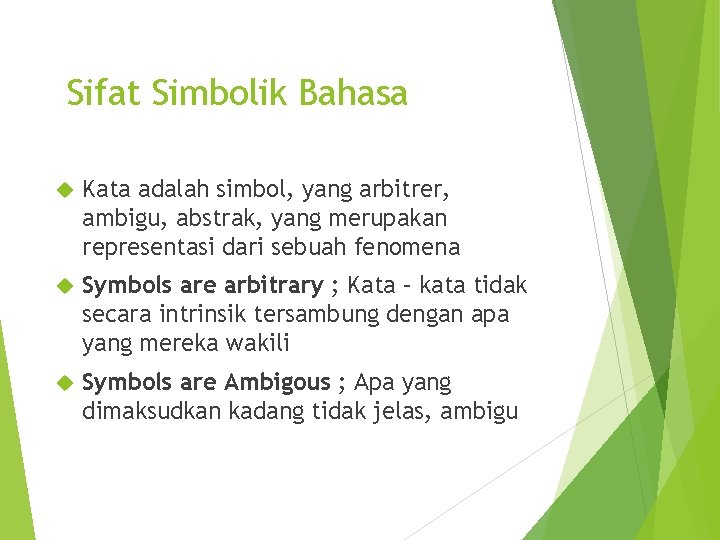 Sifat Simbolik Bahasa Kata adalah simbol, yang arbitrer, ambigu, abstrak, yang merupakan representasi dari