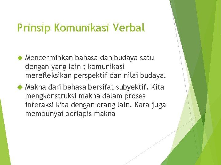 Prinsip Komunikasi Verbal Mencerminkan bahasa dan budaya satu dengan yang lain ; komunikasi merefleksikan
