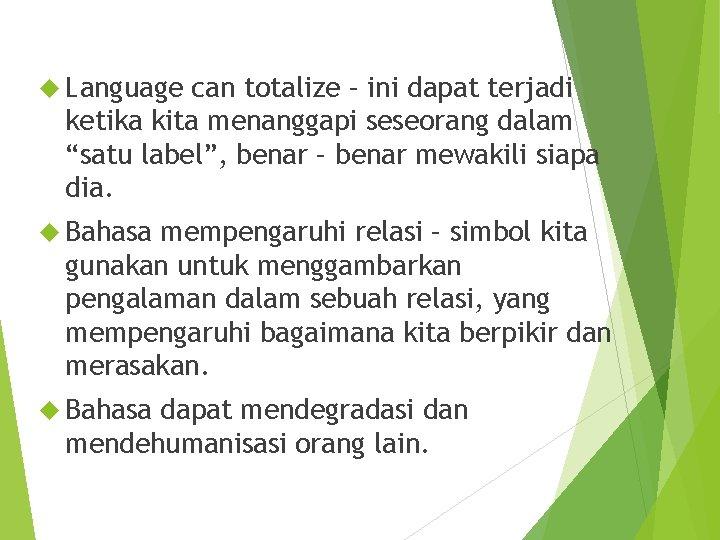 """Language can totalize – ini dapat terjadi ketika kita menanggapi seseorang dalam """"satu"""
