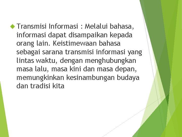 Transmisi Informasi : Melalui bahasa, informasi dapat disampaikan kepada orang lain. Keistimewaan bahasa