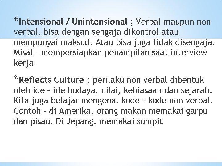 *Intensional / Unintensional ; Verbal maupun non verbal, bisa dengan sengaja dikontrol atau mempunyai