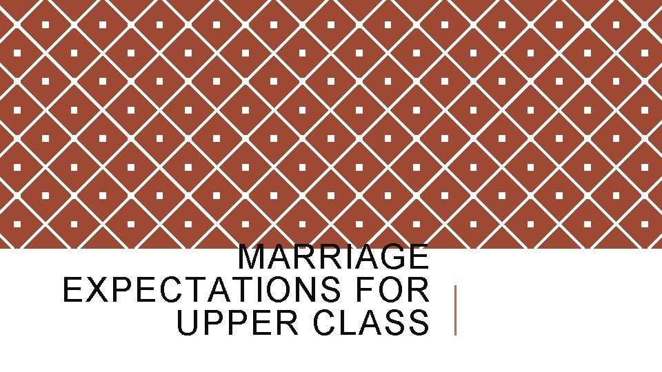 MARRIAGE EXPECTATIONS FOR UPPER CLASS