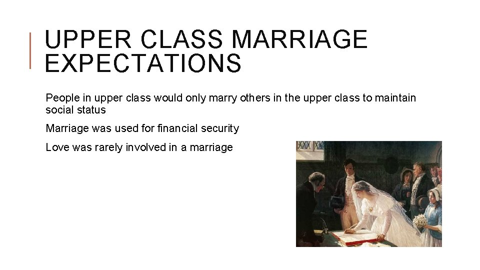 UPPER CLASS MARRIAGE EXPECTATIONS People in upper class would only marry others in the