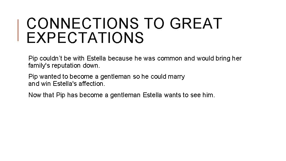 CONNECTIONS TO GREAT EXPECTATIONS Pip couldn't be with Estella because he was common and