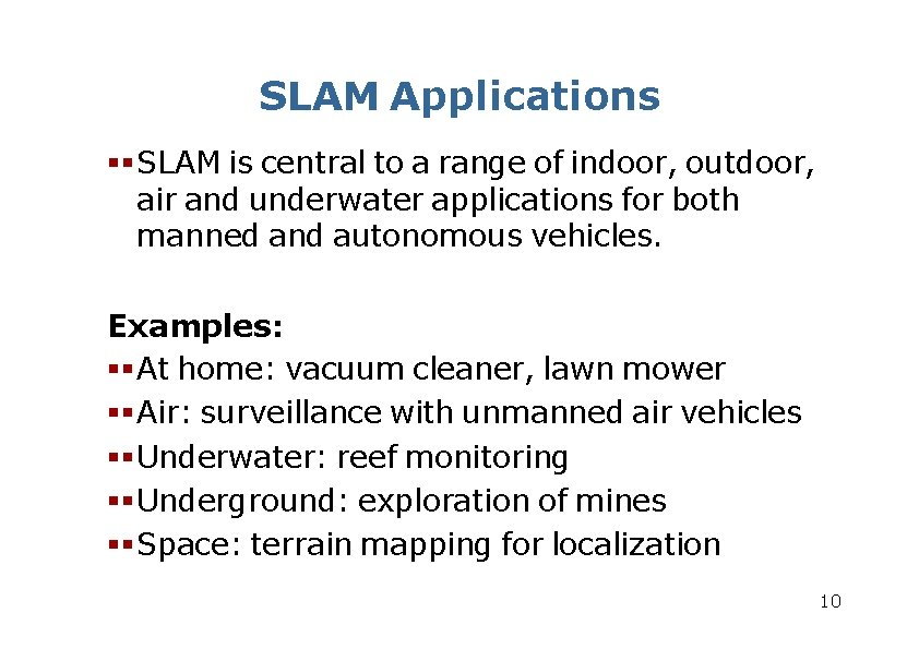 SLAM Applications SLAM is central to a range of indoor, outdoor, air and underwater