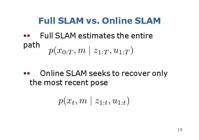 Full SLAM vs. Online SLAM Full SLAM estimates the entire path Online SLAM seeks