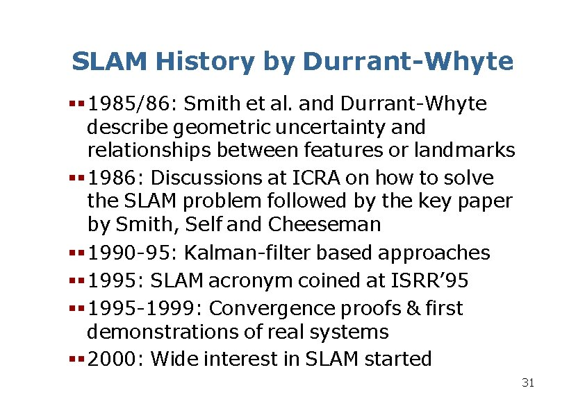 SLAM History by Durrant-Whyte 1985/86: Smith et al. and Durrant-Whyte describe geometric uncertainty and