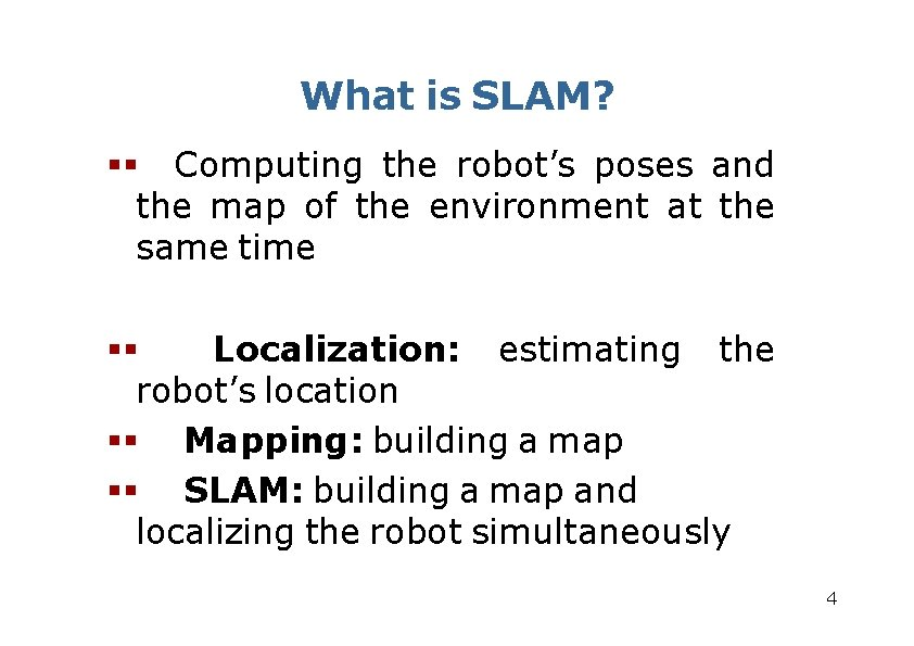 What is SLAM? Computing the robot's poses and the map of the environment at