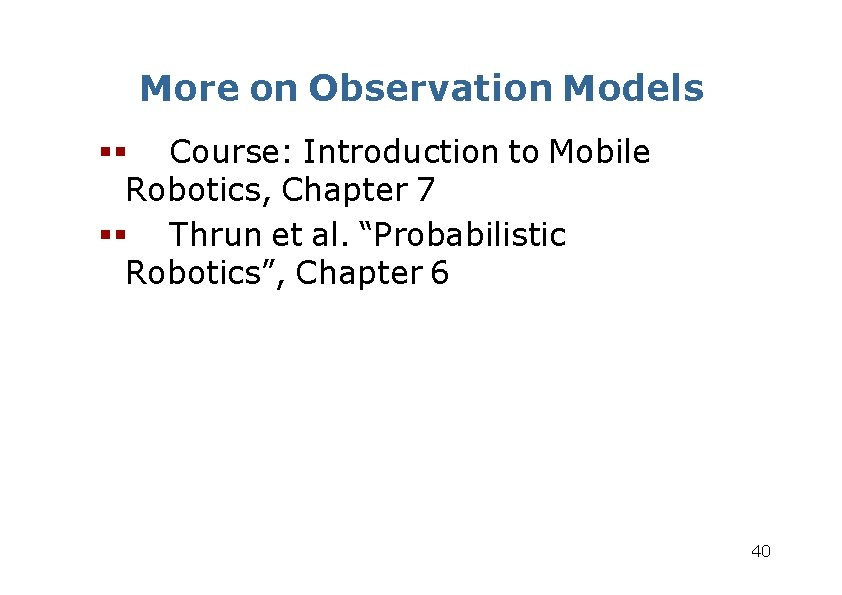 More on Observation Models Course: Introduction to Mobile Robotics, Chapter 7 Thrun et al.