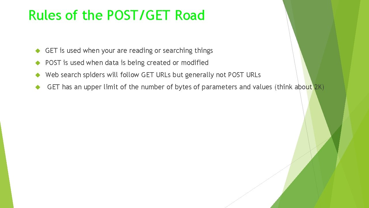 Rules of the POST/GET Road GET is used when your are reading or searching