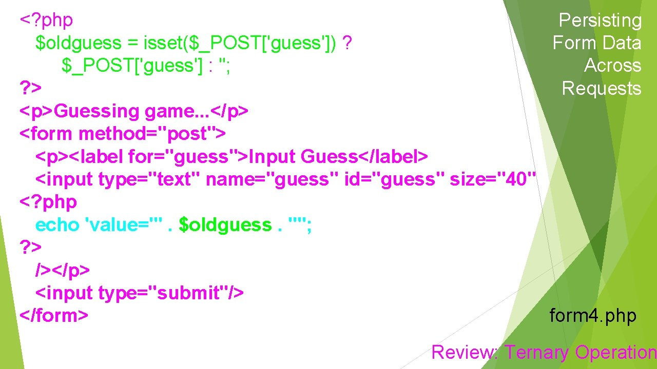 <? php Persisting $oldguess = isset($_POST['guess']) ? Form Data $_POST['guess'] : ''; Across ?