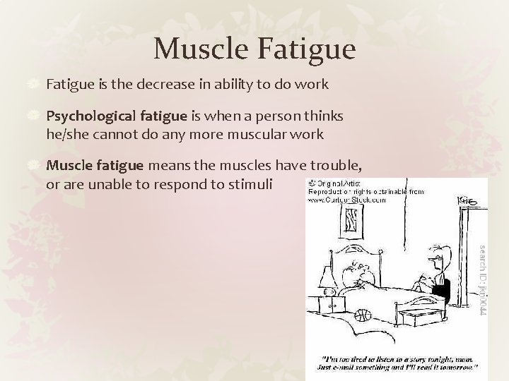 Muscle Fatigue is the decrease in ability to do work Psychological fatigue is when