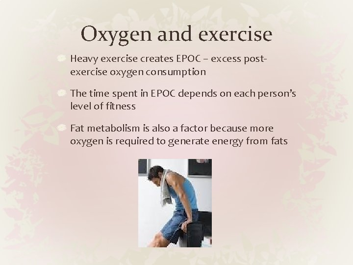 Oxygen and exercise Heavy exercise creates EPOC – excess postexercise oxygen consumption The time