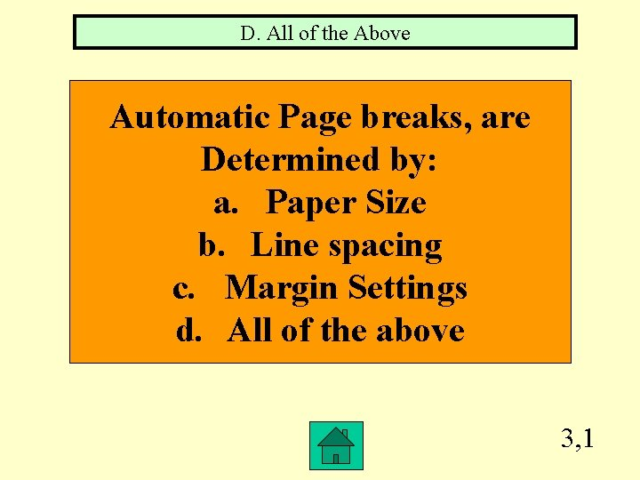 D. All of the Above Automatic Page breaks, are Determined by: a. Paper Size