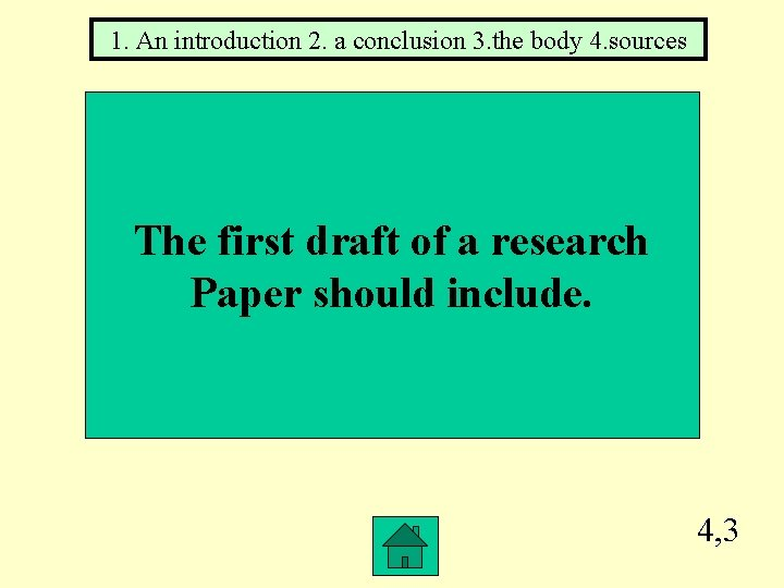 1. An introduction 2. a conclusion 3. the body 4. sources The first draft