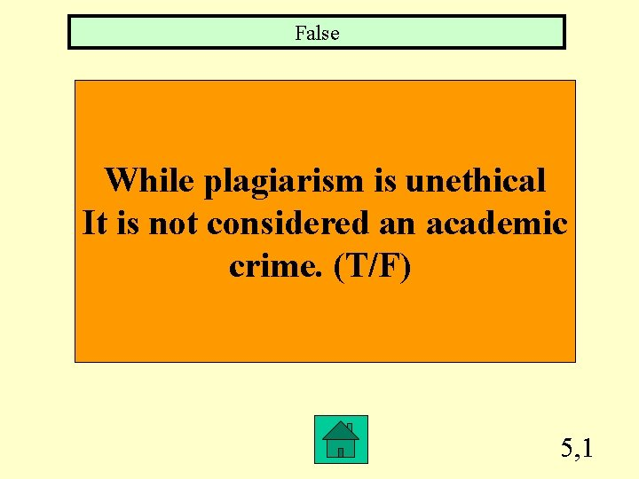 False While plagiarism is unethical It is not considered an academic crime. (T/F) 5,
