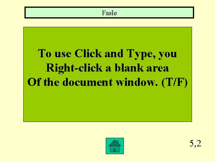 Fasle To use Click and Type, you Right-click a blank area Of the document