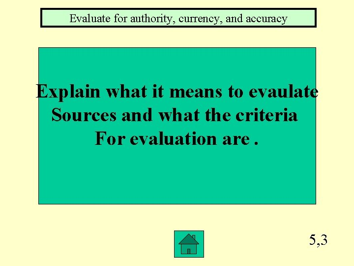 Evaluate for authority, currency, and accuracy Explain what it means to evaulate Sources and