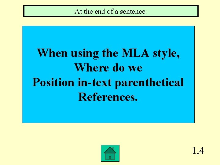 At the end of a sentence. When using the MLA style, Where do we