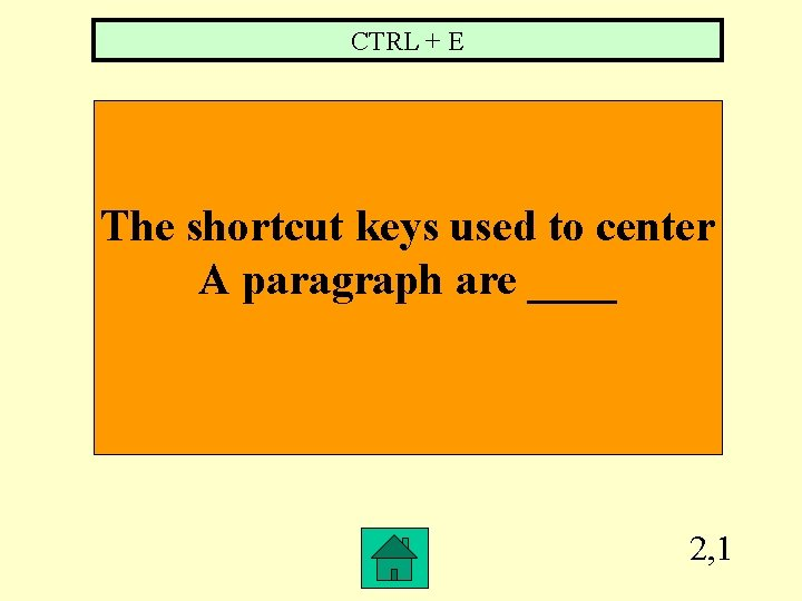 CTRL + E The shortcut keys used to center A paragraph are ____ 2,