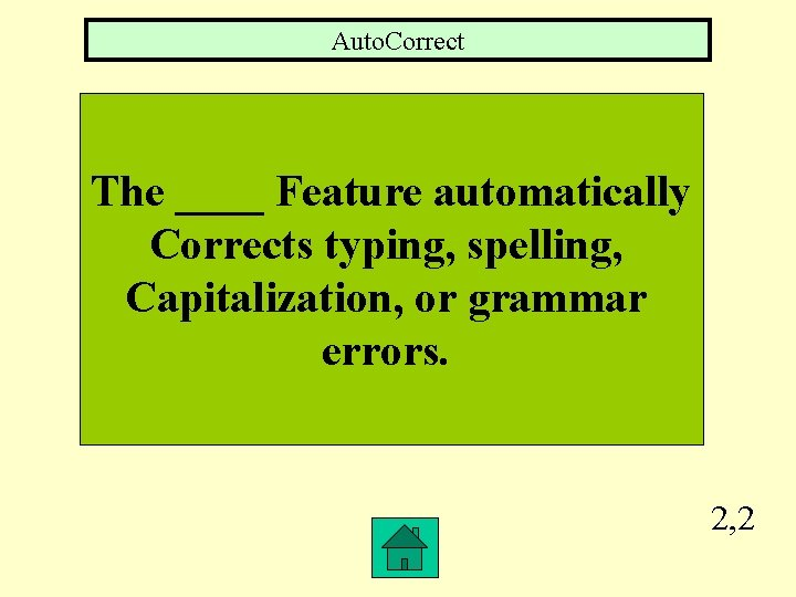 Auto. Correct The ____ Feature automatically Corrects typing, spelling, Capitalization, or grammar errors. 2,