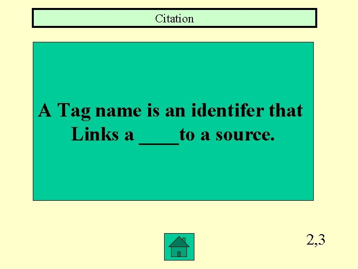 Citation A Tag name is an identifer that Links a ____to a source. 2,