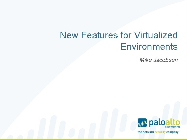 New Features for Virtualized Environments Mike Jacobsen