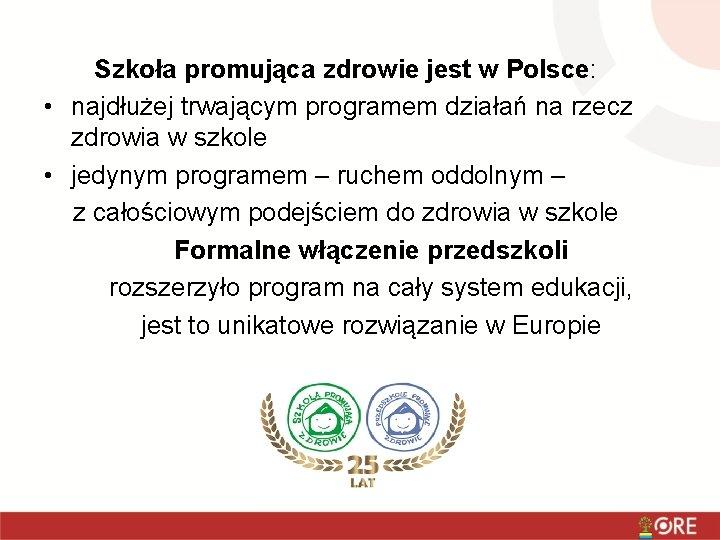 Szkoła promująca zdrowie jest w Polsce: • najdłużej trwającym programem działań na rzecz zdrowia