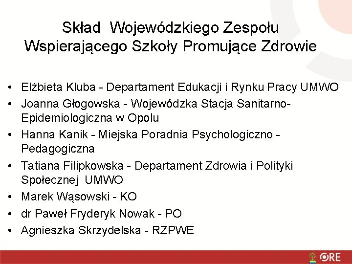 Skład Wojewódzkiego Zespołu Wspierającego Szkoły Promujące Zdrowie • Elżbieta Kluba - Departament Edukacji i