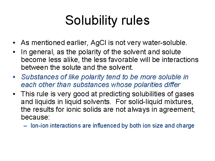 Solubility rules • As mentioned earlier, Ag. Cl is not very water-soluble. • In