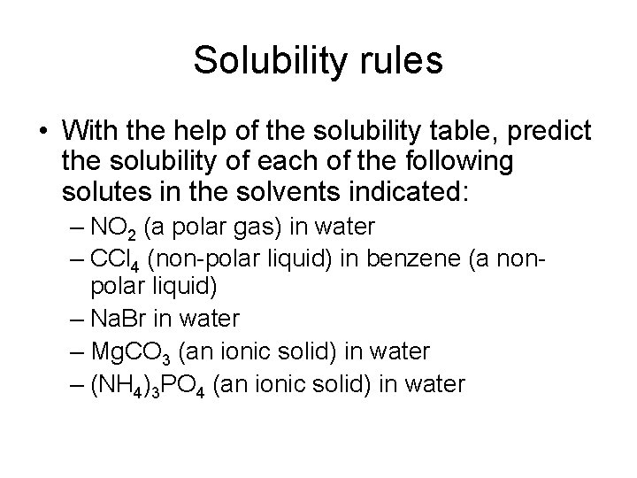 Solubility rules • With the help of the solubility table, predict the solubility of