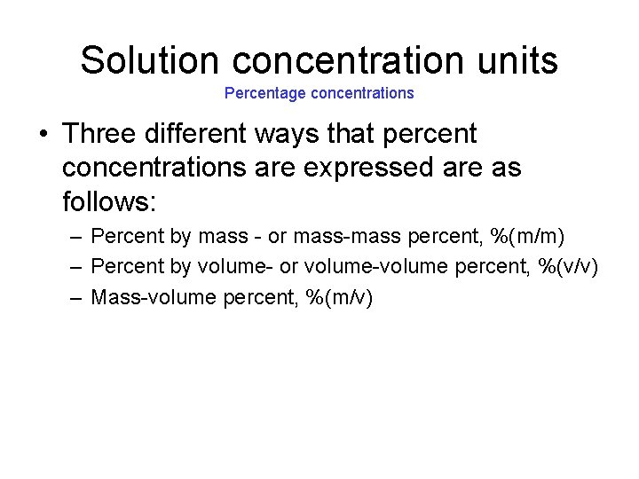 Solution concentration units Percentage concentrations • Three different ways that percent concentrations are expressed