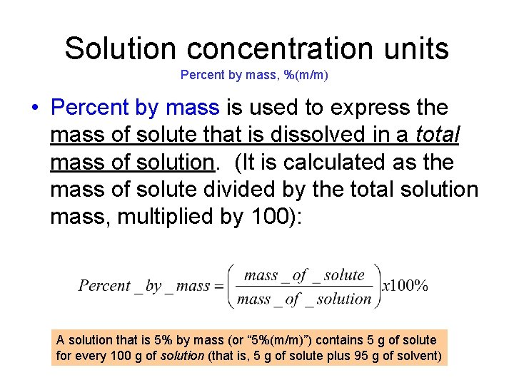 Solution concentration units Percent by mass, %(m/m) • Percent by mass is used to